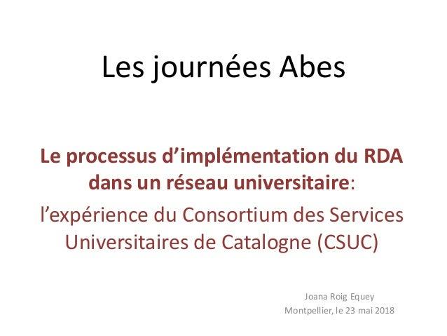 Les journées Abes Le processus d'implémentation du RDA dans un réseau universitaire: l'expérience du Consortium des Servic...