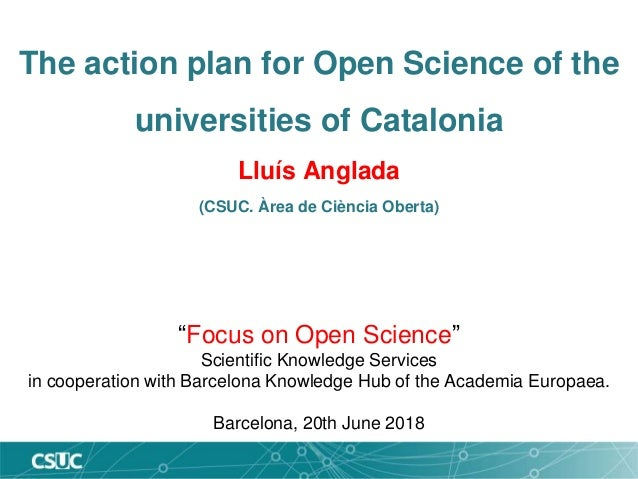 "The action plan for Open Science of the universities of Catalonia Lluís Anglada (CSUC. Àrea de Ciència Oberta) ""Focus on O..."