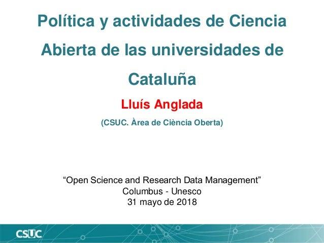 """Política y actividades de Ciencia Abierta de las universidades de Cataluña Lluís Anglada (CSUC. Àrea de Ciència Oberta) """"O..."""