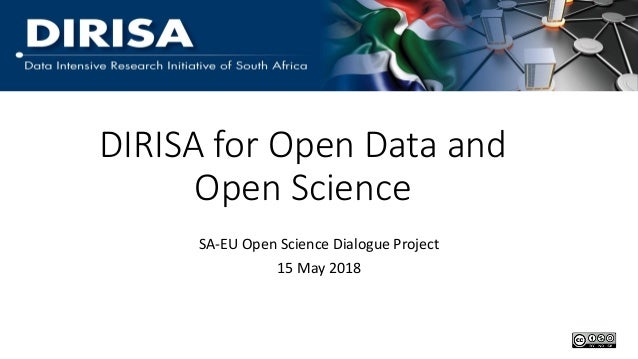 DIRISA for Open Data and Open Science SA-EU Open Science Dialogue Project 15 May 2018