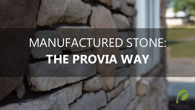 MANUFACTURED STONE: THE PROVIA WAY