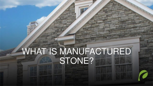 WHAT IS MANUFACTURED STONE?