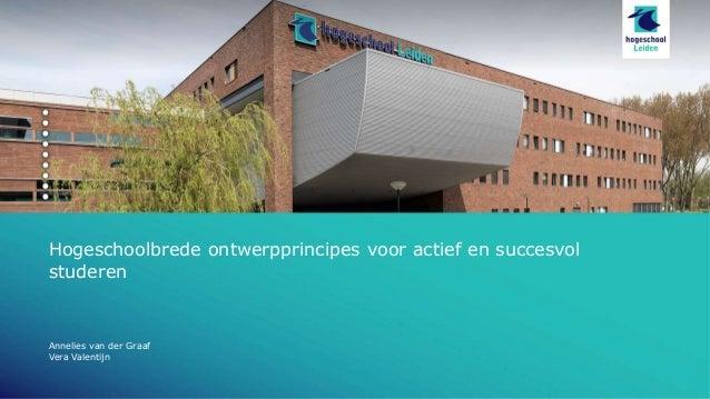 Hogeschoolbrede ontwerpprincipes voor actief en succesvol studeren Annelies van der Graaf Vera Valentijn