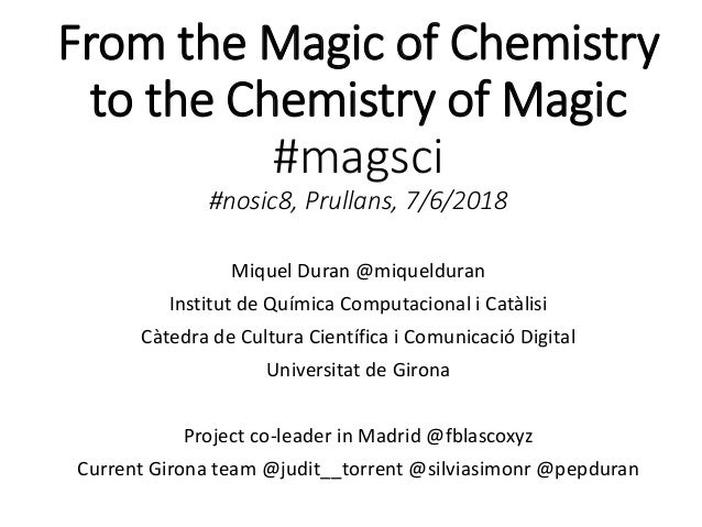 From the Magic of Chemistry to the Chemistry of Magic #magsci #nosic8, Prullans, 7/6/2018 Miquel Duran @miquelduran Instit...