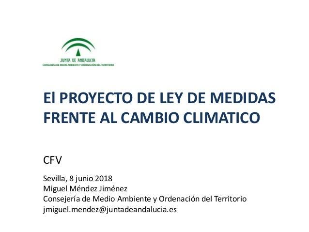 CFV Sevilla, 8 junio 2018 Miguel Méndez Jiménez Consejería de Medio Ambiente y Ordenación del Territorio jmiguel.mendez@ju...
