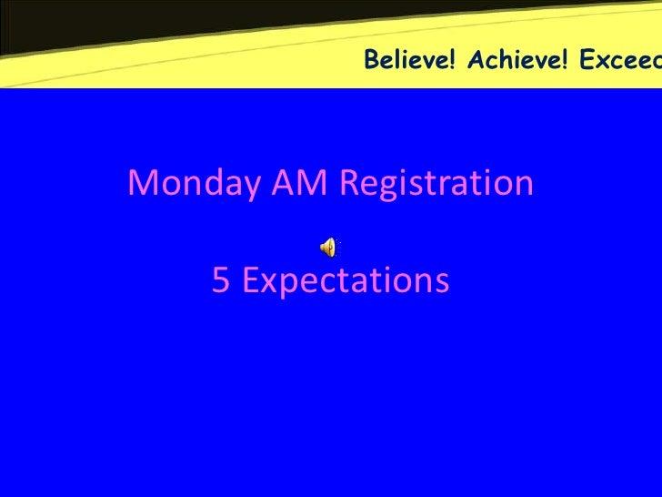 Believe! Achieve! ExceedMonday AM Registration    5 Expectations