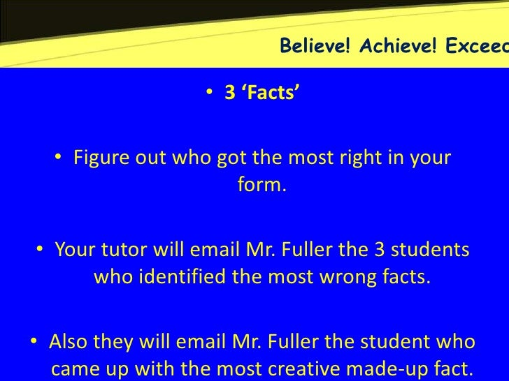 Believe! Achieve! Exceed                   • 3 'Facts'  • Figure out who got the most right in your                     fo...