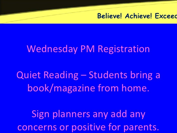Believe! Achieve! Exceed  Wednesday PM RegistrationQuiet Reading – Students bring a  book/magazine from home.   Sign plann...