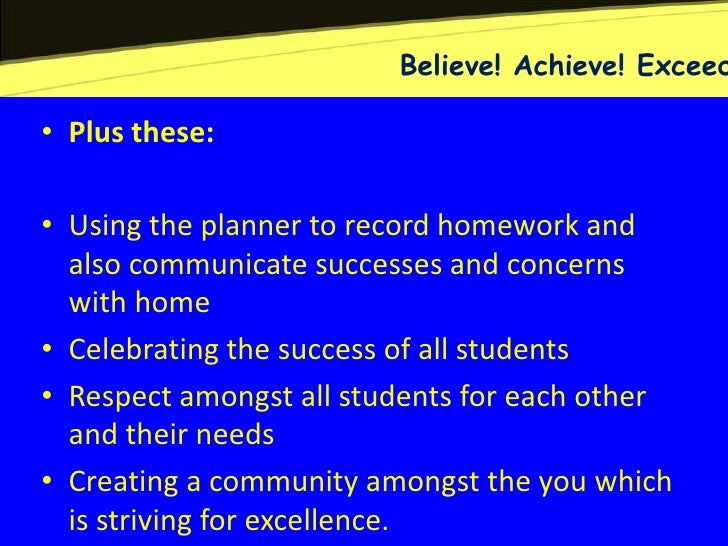 Believe! Achieve! Exceed• Plus these:• Using the planner to record homework and  also communicate successes and concerns  ...