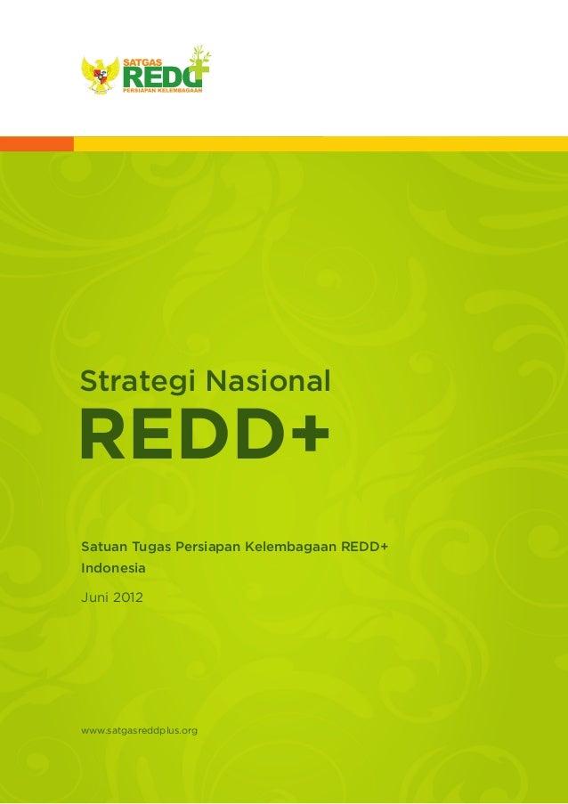 Strategi NasionalREDD+Satuan Tugas Persiapan Kelembagaan REDD+IndonesiaJuni 2012www.satgasreddplus.org