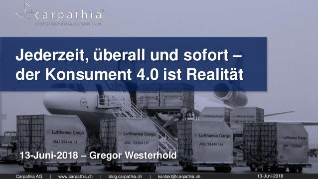 Carpathia AG | www.carpathia.ch | blog.carpathia.ch | kontakt@carpathia.ch Jederzeit, überall und sofort – der Konsument 4...