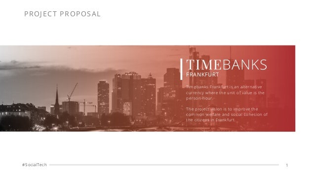 #SocialTech 1 TIMEBANKS FRANKFURT Timebanks Frankfurt is an alternative currency where the unit of value is the person-hou...