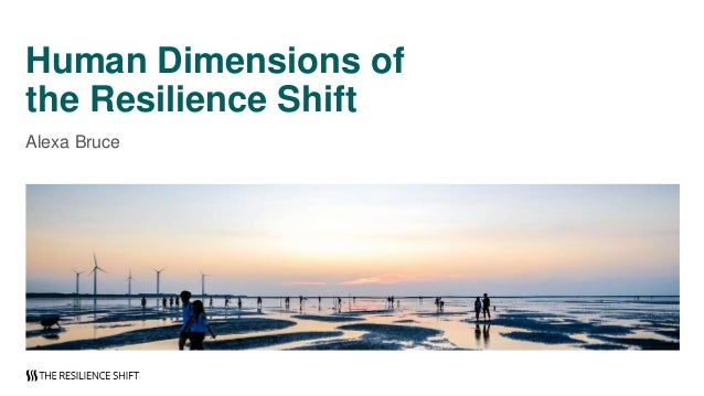 Human Dimensions of the Resilience Shift Alexa Bruce