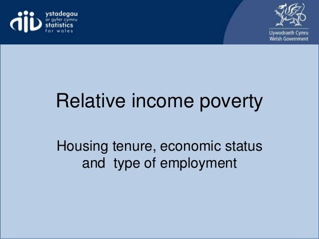 Relative income poverty Housing tenure, economic status and type of employment