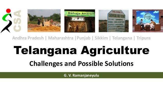 Telangana Agriculture Challenges and Possible Solutions G. V. Ramanjaneyulu Andhra Pradesh | Maharashtra |Punjab | Sikkim ...