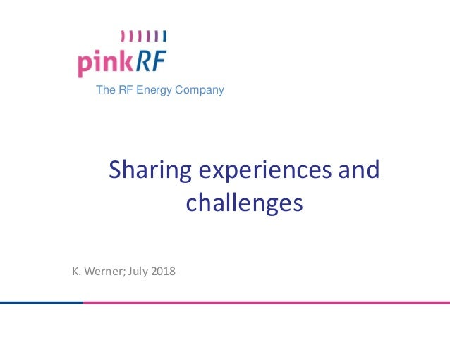 The RF Energy Company Sharing experiences and challenges K. Werner; July 2018