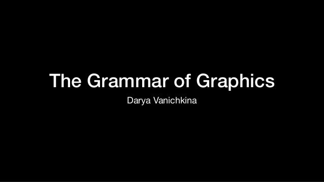 The Grammar of Graphics Darya Vanichkina