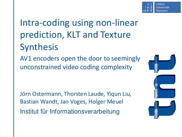 Institut für Informationsverarbeitung Intra-coding using non-linear prediction, KLT and Texture Synthesis AV1 encoders ope...
