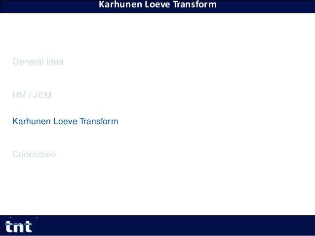 Karhunen Loeve Transform 26 Yiqun Liu Yiqun.Liu@tnt.uni-hannover.de General Idea HM / JEM Karhunen Loeve Transform Conclus...