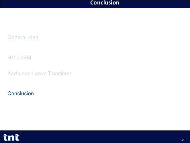 Conclusion Yiqun Liu Yiqun.Liu@tnt.uni-hannover.de General Idea HM / JEM Karhunen Loeve Transform Conclusion 20