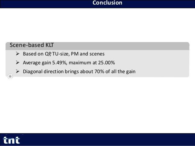 Scene-based KLT  Based on QP, TU-size, PM and scenes  Average gain 5.49%, maximum at 25.00%  Diagonal direction brings ...