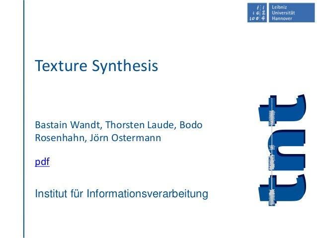 Institut für Informationsverarbeitung Texture Synthesis Bastain Wandt, Thorsten Laude, Bodo Rosenhahn, Jörn Ostermann pdf