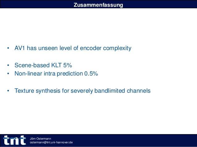 Zusammenfassung • AV1 has unseen level of encoder complexity • Scene-based KLT 5% • Non-linear intra prediction 0.5% • Tex...