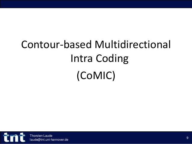 Contour-based Multidirectional Intra Coding (CoMIC) 9 Thorsten Laude laude@tnt.uni-hannover.de