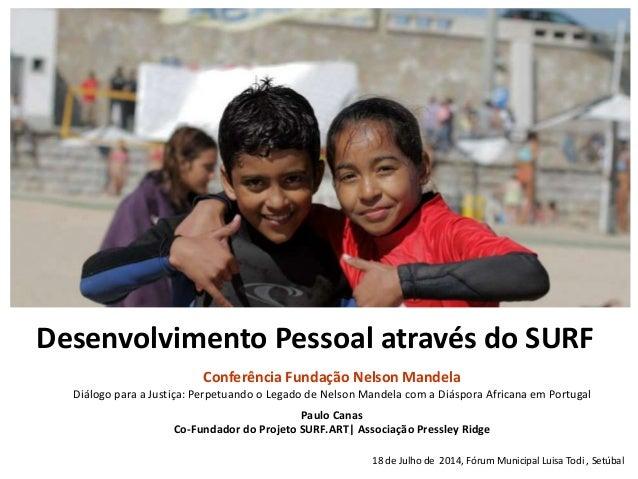 Desenvolvimento Pessoal através do SURF Paulo Canas Co-Fundador do Projeto SURF.ART| Associação Pressley Ridge Conferência...
