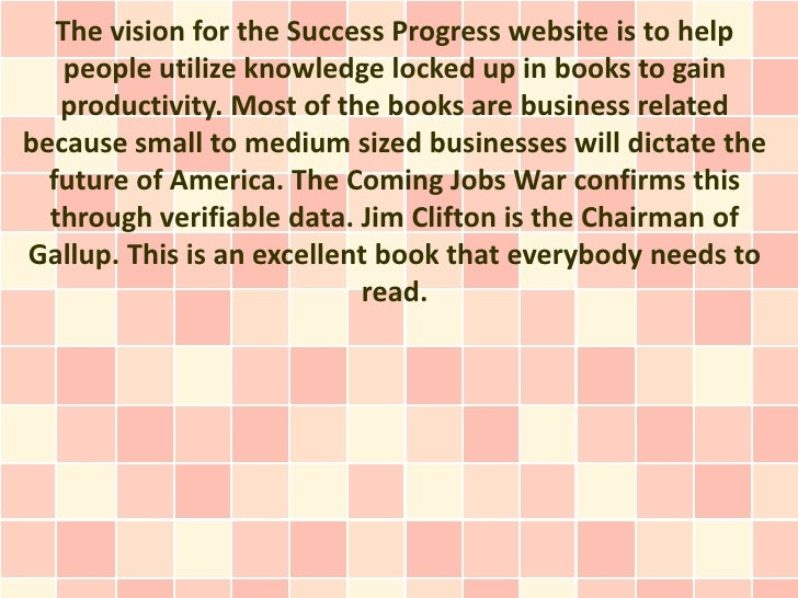 The vision for the Success Progress website is to help    people utilize knowledge locked up in books to gain   productivi...