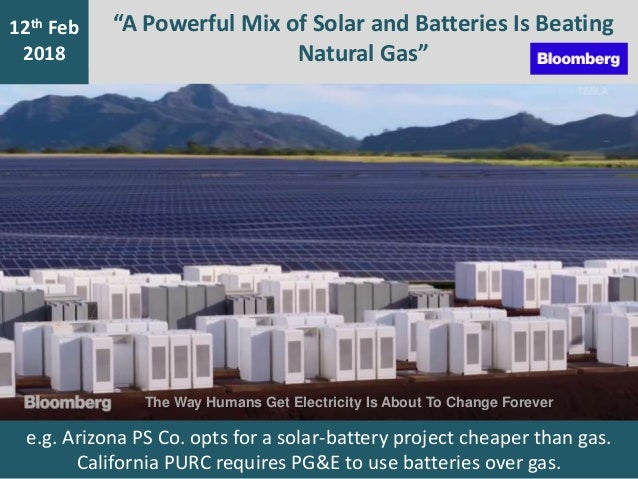 """7th Jan 2016 12th Feb 2018 """"A Powerful Mix of Solar and Batteries Is Beating Natural Gas"""" e.g. Arizona PS Co. opts for a s..."""