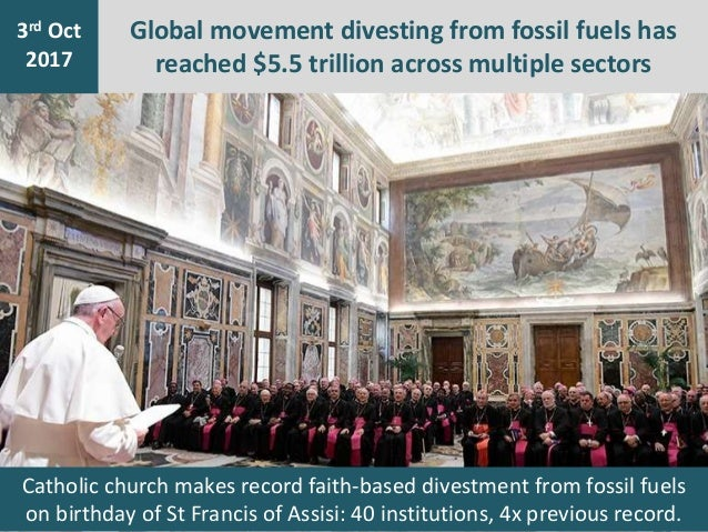 Global movement divesting from fossil fuels has reached $5.5 trillion across multiple sectors 7th Jan 2016 3rd Oct 2017 Ca...