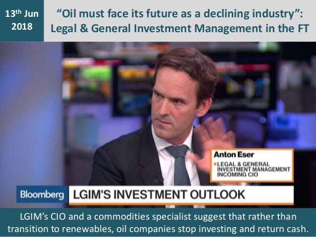 """""""Oil must face its future as a declining industry"""": Legal & General Investment Management in the FT 7th Jan 2016 13th Jun ..."""