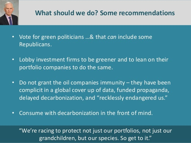 7th Jan 2016 9th Aug 2018 What should we do? Some recommendations • Vote for green politicians …& that can include some Re...