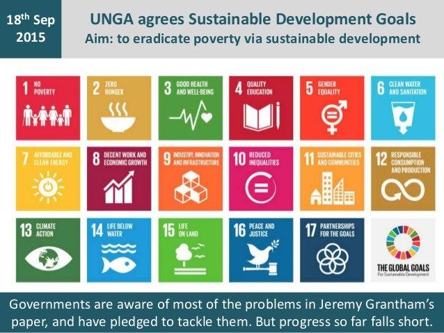 30th Sep 2015 18th Sep 2015 UNGA agrees Sustainable Development Goals Aim: to eradicate poverty via sustainable developmen...