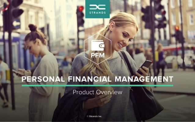 PERSONAL FINANCIAL MANAGEMENT © Strands Inc. Product Overview PFM