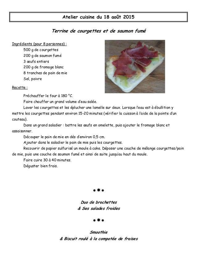 Atelier cuisine du 18 août 2015 Terrine de courgettes et de saumon fumé Ingrédients (pour 8 personnes) : 500 g de courgett...