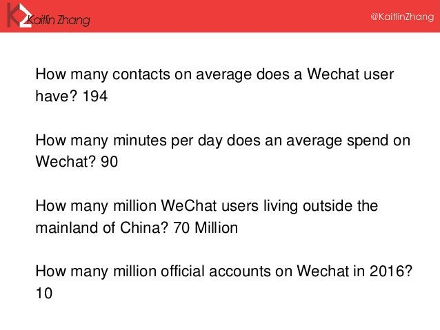 How many contacts on average does a Wechat user have? 194 How many minutes per day does an average spend on Wechat? 90 How...