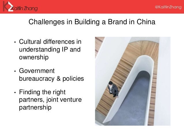Challenges in Building a Brand in China • Cultural differences in understanding IP and ownership • Government bureaucracy ...
