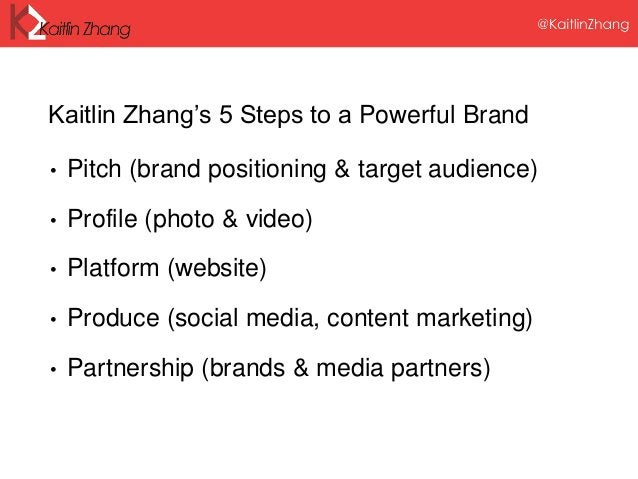 Kaitlin Zhang's 5 Steps to a Powerful Brand • Pitch (brand positioning & target audience) • Profile (photo & video) • Plat...