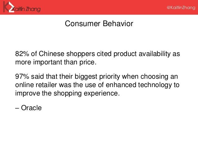 Consumer Behavior 82% of Chinese shoppers cited product availability as more important than price. 97% said that their big...