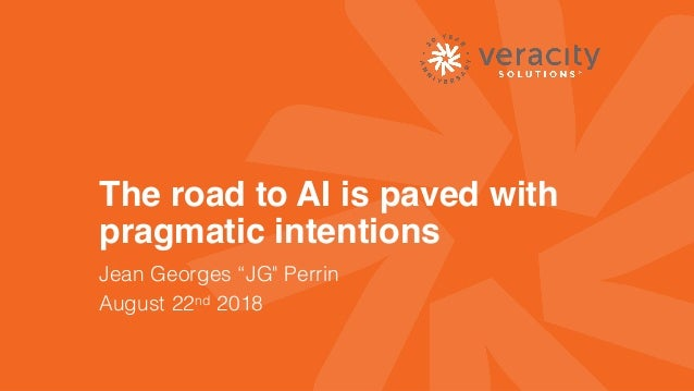 "CONFIDENTIAL © 2018 The road to AI is paved with pragmatic intentions Jean Georges ""JG"" Perrin August 22nd 2018"