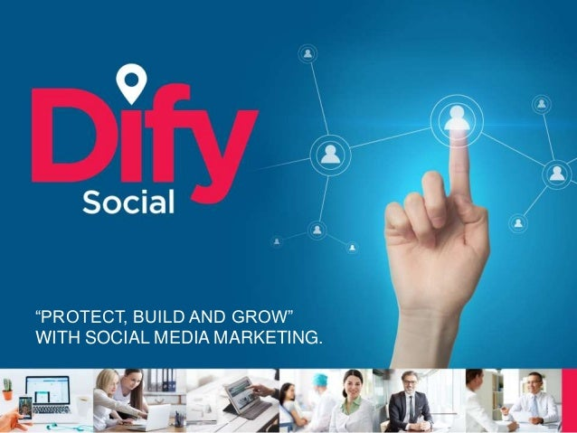 """""""PROTECT, BUILD AND GROW"""" WITH SOCIAL MEDIA MARKETING."""