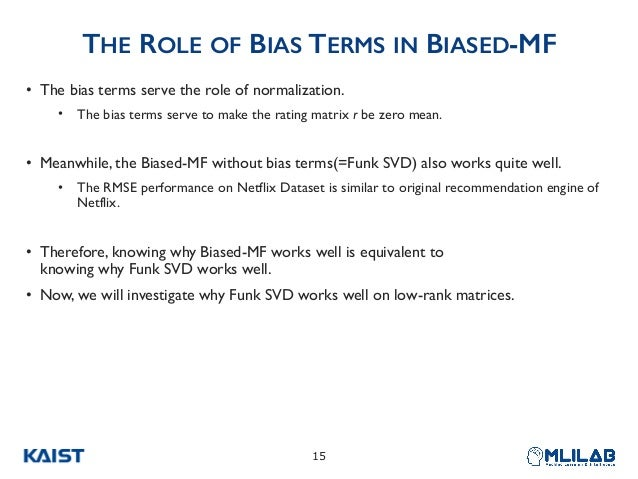 THE ROLE OF BIAS TERMS IN BIASED-MF • The bias terms serve the role of normalization. • The bias terms serve to make the r...