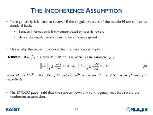 THE INCOHERENCE ASSUMPTION • More generally, it is hard to recover if the singular vectors of the matrix M are similar to ...