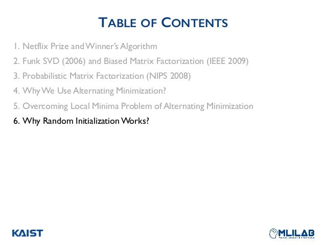 TABLE OF CONTENTS 1. Netflix Prize and Winner's Algorithm 2. Funk SVD (2006) and Biased Matrix Factorization (IEEE 2009) 3...