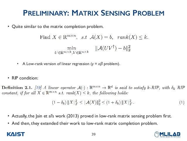 PRELIMINARY: MATRIX SENSING PROBLEM • Quite similar to the matrix completion problem. • A Low-rank version of linear regre...