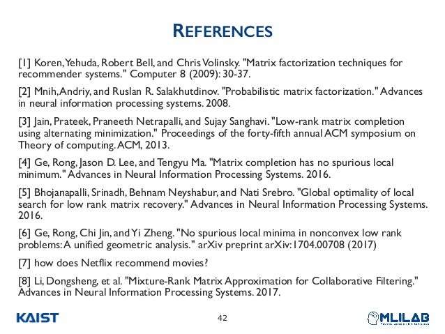 """REFERENCES [1] Koren,Yehuda, Robert Bell, and ChrisVolinsky. """"Matrix factorization techniques for recommender systems."""" Co..."""
