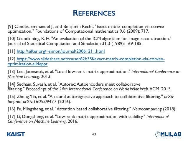 """REFERENCES [9] Candès, Emmanuel J., and Benjamin Recht. """"Exact matrix completion via convex optimization."""" Foundations of ..."""