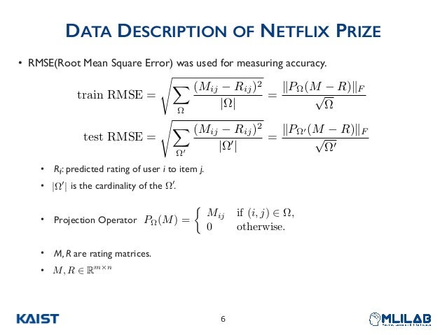 DATA DESCRIPTION OF NETFLIX PRIZE • RMSE(Root Mean Square Error) was used for measuring accuracy. • Rij: predicted rating ...